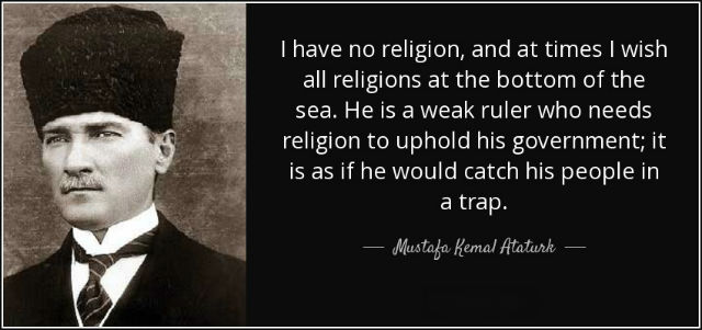 i-have-no-religion-and-at-times-i-wish-all-religions-at-the-bottom-of-the-sea-he-is-mustafa-kemal-ataturk-32-63-14