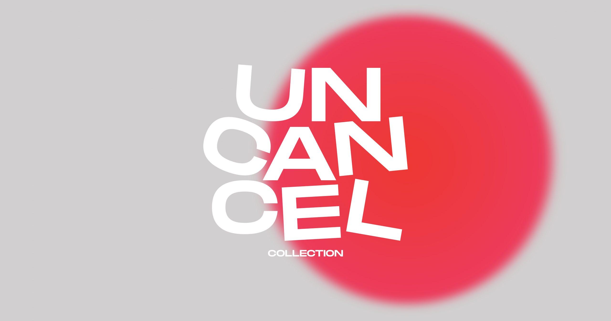 """""""UNCANCEL COLLECTION"""""""